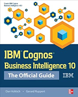 IBM Cognos Business Intelligence 10: The Official Guide by [Volitich, Dan, Ruppert, Gerard]