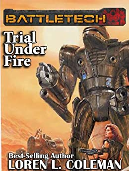 BattleTech: Trial Under Fire by [Coleman, Loren L.]