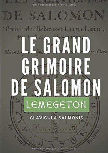 Le Grand Grimoire de Salomon  (Lemegeton, Clavicula Salmonis): Véritables clavicules de Salomon traduites de l'hébreux et adaptées par le Rabbin ... (1634) (Lemegeton, Clavicula Salomonis Rex)