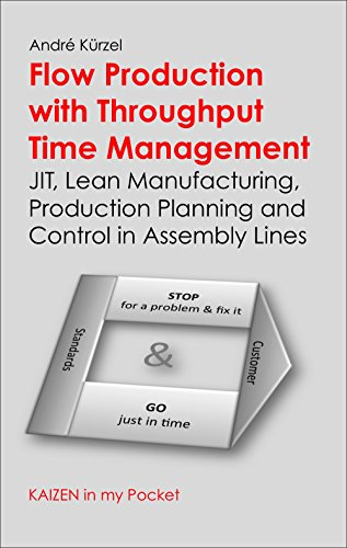 Flow Production with Throughput Time Management: JIT, Lean Manufacturing, Production Planning and Control in Assembly Lines (KAIZEN in my Pocket Book 1) (English Edition) (Control Flow Assembly)