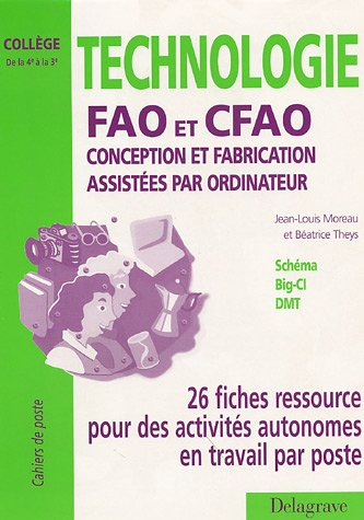 Technologie FAO et DAO, classes de 4e, 3e par Theys, Moreau