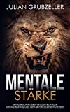 Mentale Stärke: Erfolgreich im Leben mit dem richtigen Mentaltraining und gestärktem Selbstbewusstsein: Mentale Stärke trainieren und entwickeln, lerne von Spitzensportlern und Führungskräften.