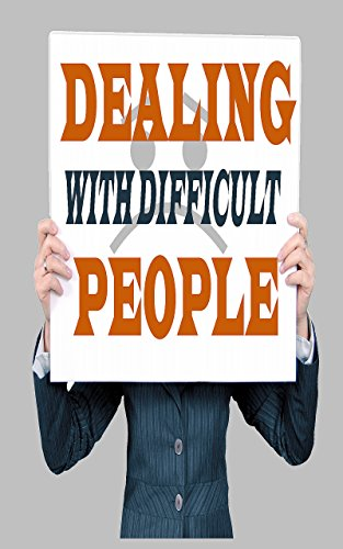 THE ART OF DEALING WITH DIFFICULT PEOPLE: How to communicate effectively and handle difficult coworkers  , employes , boss , and dealing with people you can't stand (English Edition)