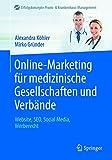 Online-Marketing für medizinische Gesellschaften und Verbände: Website, SEO, Social Media, Werberecht (Erfolgskonzepte Praxis- & Krankenhaus-Management)