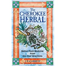 The Cherokee Herbal: Native Plant Medicine from the Four Directions by J. T. Garrett (2003-02-28)