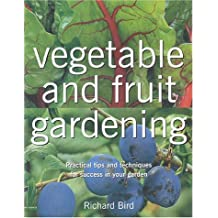 Vegetable and Fruit Gardening: Practical Tips and Techniques for Success in Your Garden