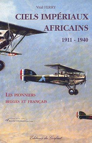 Ciels impériaux africains 1911-1940 : Les pionniers belges et français par Vital Ferry