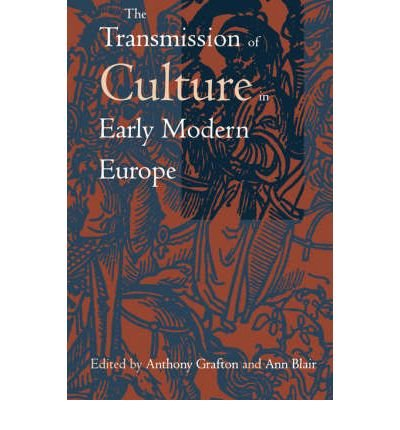 [( The Transmission of Culture in Early Modern Europe[ THE TRANSMISSION OF CULTURE IN EARLY MODERN EUROPE ] By Grafton, Anthony ( Author )Nov-01-1998 Paperback By Grafton, Anthony ( Author ) Paperback Nov - 1998)] Paperback
