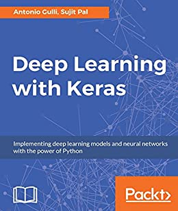 Deep Learning with Keras: Implementing deep learning models and neural networks with the power of Python by [Gulli, Antonio, Pal, Sujit]