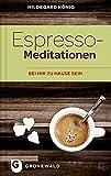 Espresso-Meditationen: Bei mir zu Hause sein by Hildegard K??nig (2012-09-06)