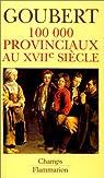 Cent mille provinciaux au XVIIe siècle : Beauvais et le Beauvaisis de 1600 à 1730 par Goubert