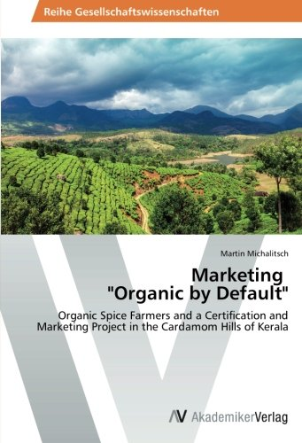 Marketing Organic by Default: Organic Spice Farmers and a Certification and Marketing Project in the Cardamom Hills of Kerala