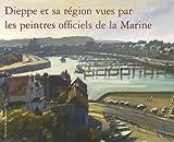 Dieppe et sa région vues par les peintres officiels de la Marine