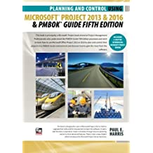 Planning and Control Using Microsoft Project 2013 or 2016 and PMBOK Guide Fifth Edition by Mr Paul E Harris (2016-03-22)