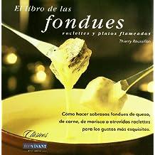 Libro de las fondues: Cómo hacer sabrosas fondues de queso, de carne, de marisco o atrevidas raclettes para los gustos más exquisitos (Clasicos)