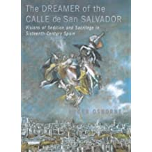 Dreamer Of Calle San Salvador: Visions of Sedition and Sacrilege in Sixteenth-century Spain