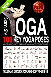Yoga: 100 Key Yoga Poses and Postures Picture Book for Beginners and Advanced Yoga Practitioners: The Ultimate Guide For Total Mind and Body Fitness (Meditation and Yoga by Sam Siv) (Volume 3) by Sam Siv (2015-03-21)