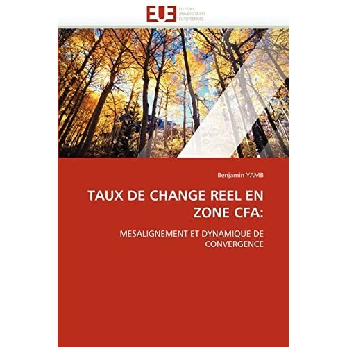 TAUX DE CHANGE REEL EN ZONE CFA:: MESALIGNEMENT ET DYNAMIQUE DE CONVERGENCE by Benjamin YAMB (2010-11-10)