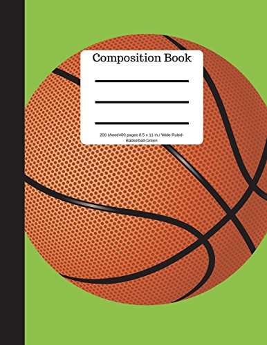 Composition Book 200 sheet/400 pages 8.5 x 11 in.-Wide Ruled Basketball-Green: Sports Writing Notebook | Soft Cover por Goddess Book Press