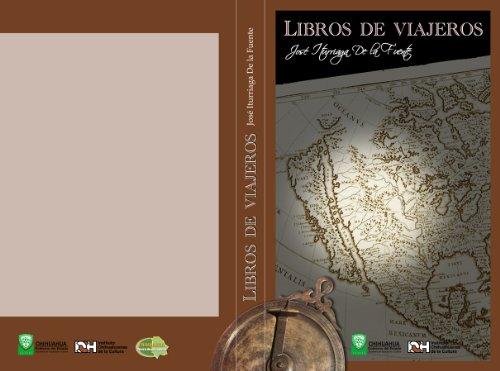 Viajeros extranjeros en el estado de Chihuahua (México), siglos XVI-XXI. por José N.  Iturriaga