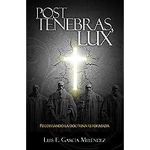 Post tenebras, lux: Recobrando la doctrina reformada (Spanish Edition)