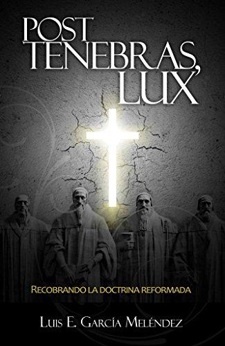 Post tenebras, lux: Recobrando la doctrina reformada