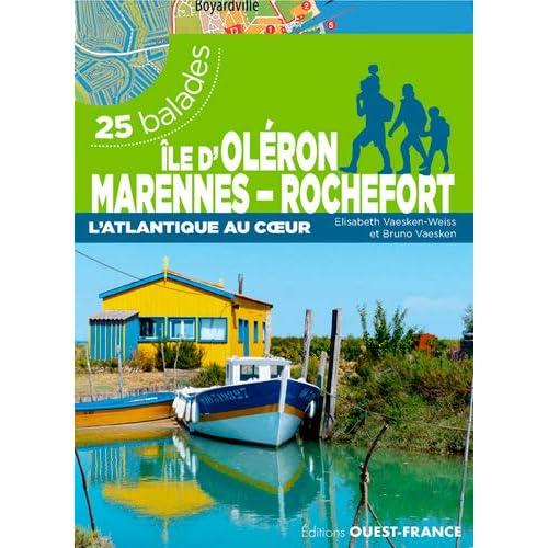 Ile d'Oléron Marennes Rochefort : L'Atlantique au coeur - 25 balades