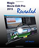 Magix Movie Edit Pro 2015 Revealed by Jeff Naylor (18-Nov-2014) Paperback