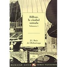 Bilbao, la ciudad soñada I (Bizkaiko Gaiak Temas Vizcai)