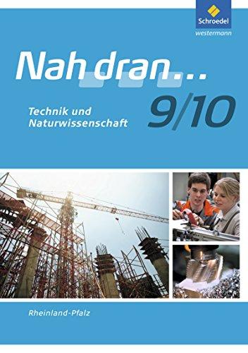 Nah dran... WPF / Ausgabe 2010 für Rheinland-Pfalz: Nah dran - Ausgabe 2010 für Rheinland-Pfalz: Technik und Naturwissenschaft: Arbeitsheft 9 / 10 (Nah dran... WPF, Band 16)