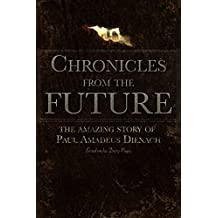Chronicles From The Future: The amazing story of Paul Amadeus Dienach (English Edition)