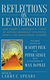 Reflections on Leadership: How Robert K. Greenleaf's Theory of Servant-Leadership Influenced Today's Top Management Thinkers: How Robert K.Greenleaf's ... Influences Today's Top Management Thinkers