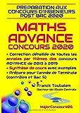 Préparation aux concours post-bac ADVANCE 2020 MATHS: Correction détaillée des Annales des concours Advance de 2013 à 2019 et synthèse des cours de TS avec exemples...