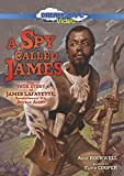 A Spy Called James: The True Story of James Lafayette, Revolutionary War Double Agent