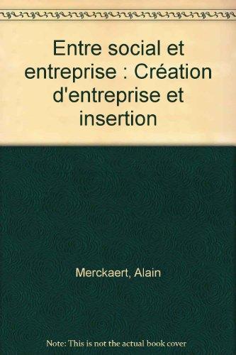 Entre social et entreprise : Création d'entreprise et insertion par Alain Merckaert