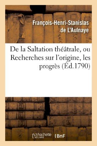 De la Saltation théâtrale, ou Recherches sur l'origine, les progrès et les effets: de la pantomime chez les anciens par François-Henri-Stanislas de L'Aulnaye