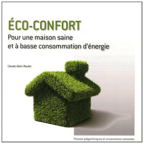 Eco-confort: Pour une maison saine et  basse consommation d'nergie.