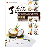 Chinesische Küche: Tellerdekorationen mit Obst und Gemüse / Kong Linghai Pan Shi Wei Bian Sheji Jiaocheng - Guoshu Pian (Chinesisch)