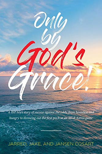 Only by God's Grace: A lost boy's story of success against the odds, from homeless and hungry to throwing out the first pitch at an MLB Astros game por Jarred Jake Cosart