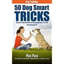 Dog Training: 50 Dog Smart Tricks (Free 130+ Dog Recipe Book Inside): Step by Step Activities for Full engagement, Fun and Increased Dog IQ (English Edition)