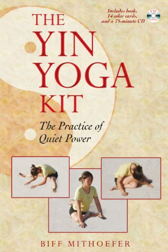 The Yin Yoga Kit: The Practice of Quiet Power por Biff Mithoefer