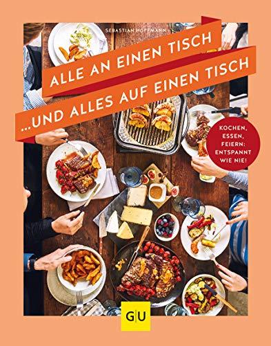 Alle an einen Tisch ... und alles auf einen Tisch: Kochen, essen, feiern: entspannt wie nie! (GU Themenkochbuch) (Deckt Tisch Weihnachten-kunststoff)