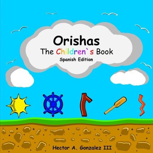 Descargar Libro Orishas The Children`s Book (Spanish Edition): Basic understanding of different Orishas de Hector A Gonzalez III