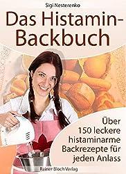 Das Histamin-Backbuch: Über 150 leckere histaminarme Backrezepte für jeden Anlass