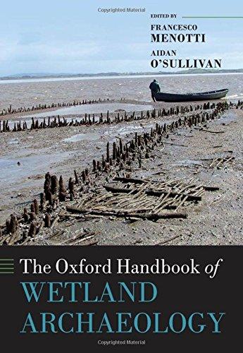 The Oxford Handbook of Wetland Archaeology (Oxford Handbooks)