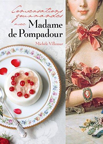 Conversations gourmandes avec Madame de Pompadour