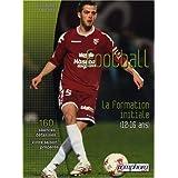 Football - la Formation Initiale (12-16 Ans) 150 Seances Detaillees, Votre Saison Preparee
