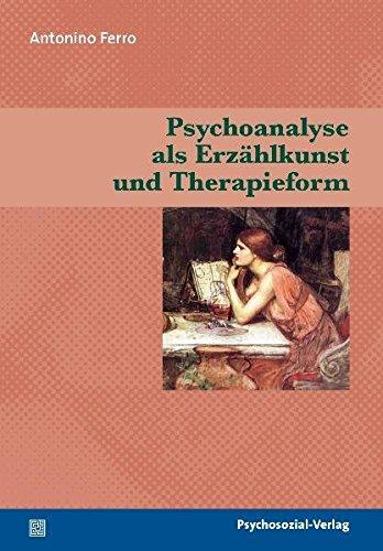 Psychoanalyse als Erzählkunst und Therapieform (Bibliothek der Psychoanalyse)
