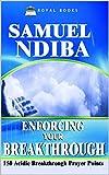 Enforcing Your Breakthrough: 150 Acidic Breakthrough Prayer Points (Prayer Book)