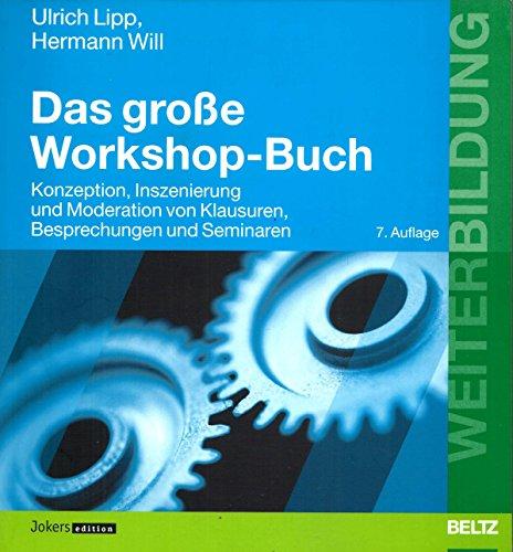 Das große Workshop-Buch. Konzeption, Inszenierung und Moderation von Klausuren, Besprechungen und Seminaren.